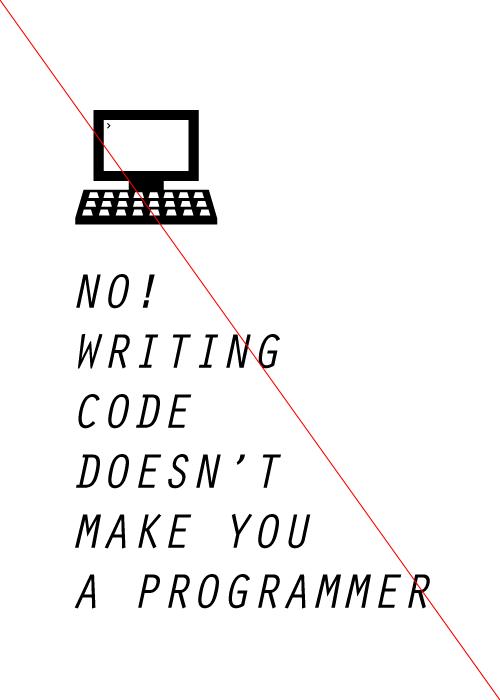 No! Writing code doesn't make you a programmer (Gabriel von Satzger, blog.gabriel.von.satzger.se)