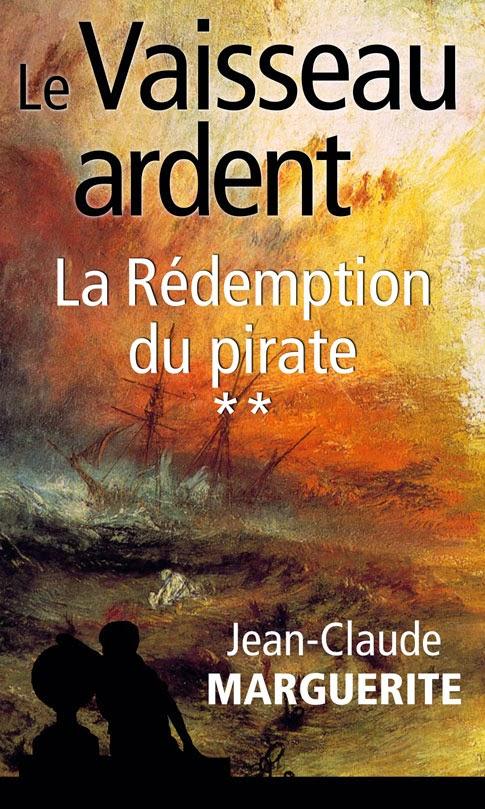 """""""Le Vaisseau ardent"""", tome 2: La Rédemption du pirate, de Jean-Claude Marguerite"""