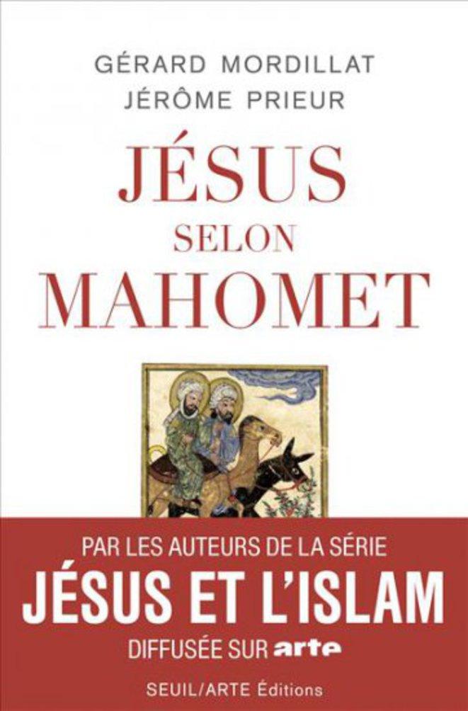 """""""Jesus selon Mahomet"""", de Gérard Mordillat et Jérôme Prieur"""