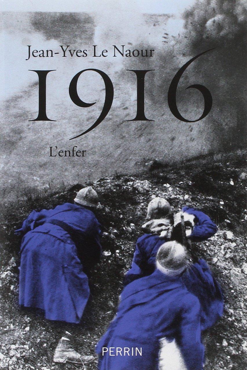 """""""1916, L'enfer"""", de Jean-Yves Le Naour"""