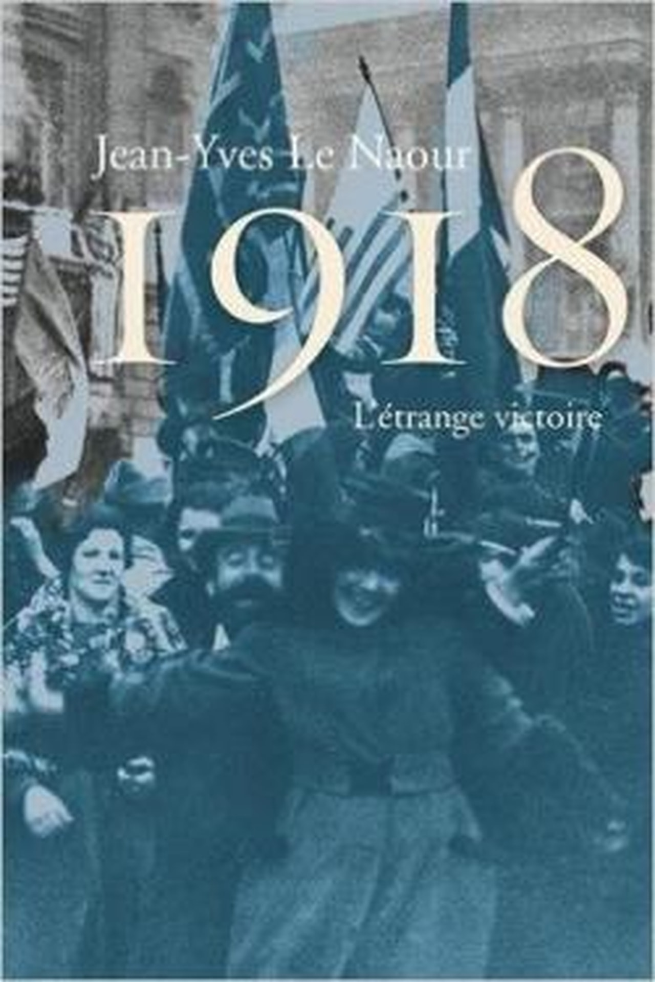 """""""1918, L'étrange victoire"""", de Jean-Yves Le Naour"""