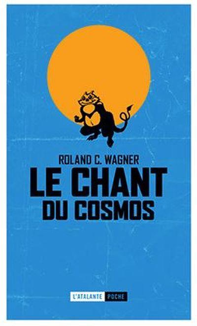 """""""Le Chant du Cosmos"""", de Roland C. Wagner"""