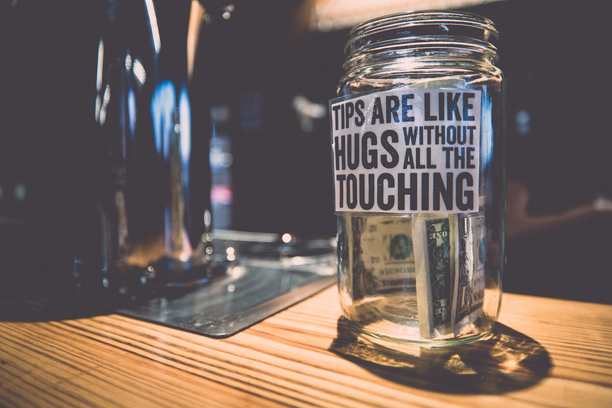 """Tips are like hugs"""