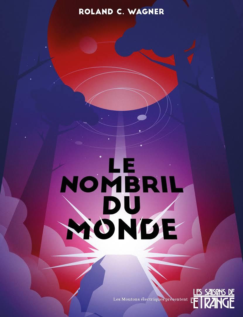 """""""Le Nombril du Monde"""", de Roland C. Wagner"""