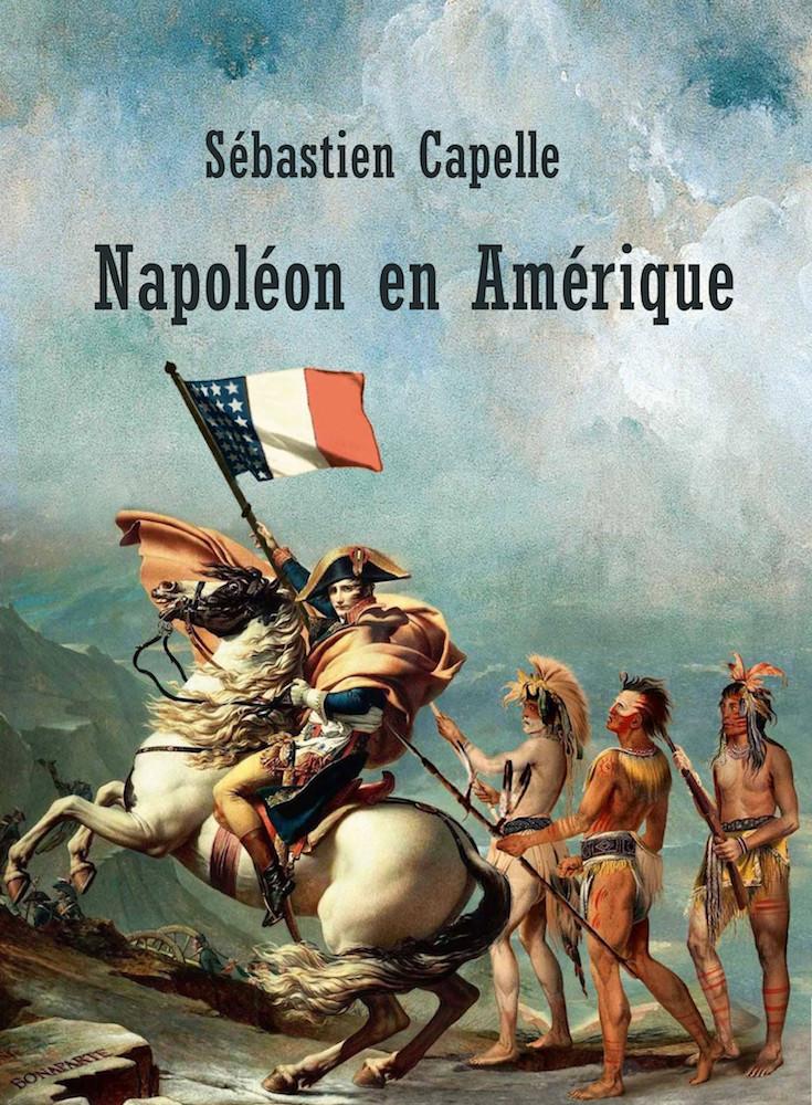 """""""Napoléon en Amérique"""", de Sébastien Capelle"""