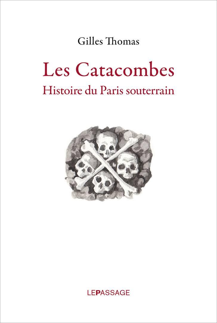 « Les catacombes, Histoire du Paris souterrain », de Gilles Thomas