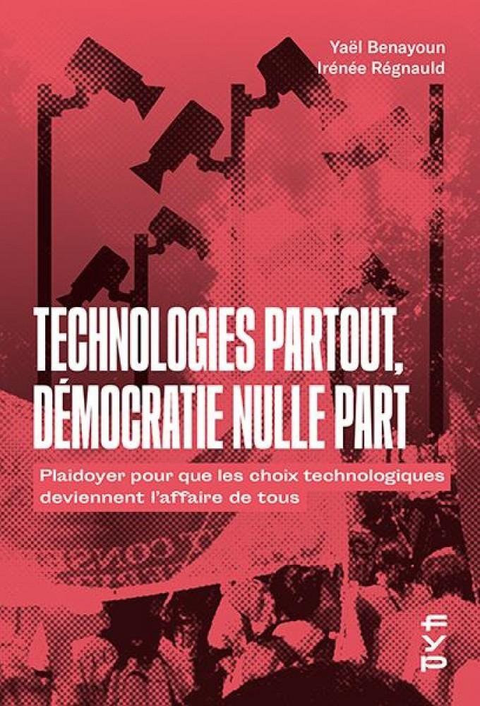«Technologies partout, démocratie nulle part», de Yaël Benayoun et Irénée Regnauld